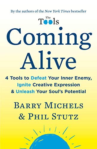 Coming Alive: 4 Tools to Defeat Your Inner Enemy, Ignite Creative Expression & Unleash Your Soul's Potential