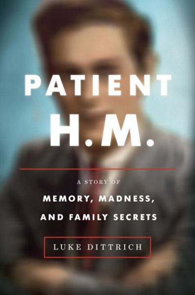 Patient H.M. - A Story of Memory, Madness, and Family Secrets