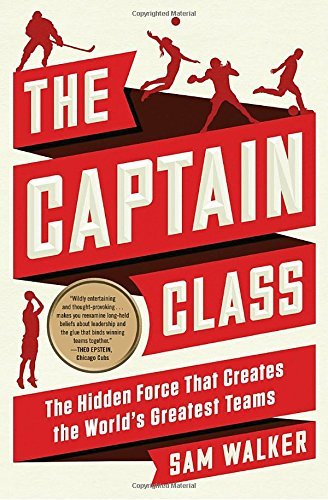 The Captain Class: The Hidden Force That Creates the World's Greatest Teams
