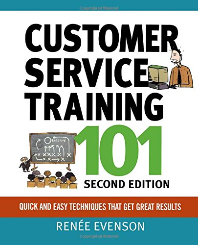 Customer Service Training 101: Quick and Easy Techniques That Get Great Results (Second Edition)