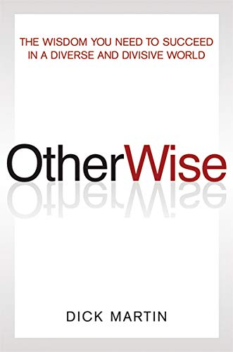 OtherWise: The Wisdom You Need to Succeed in a Diverse and Divisive World
