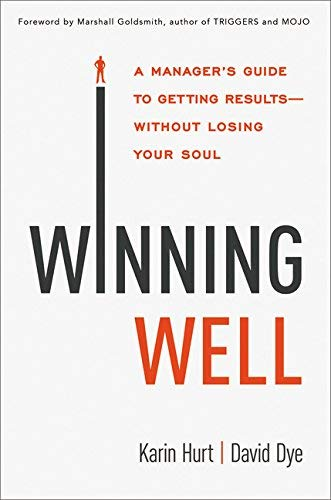 Winning Well: A Manager's Guide to Getting Results...Without Losing Your Soul
