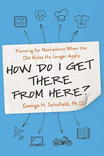 How Do I Get There from Here? Planning for Retirement When the Old Rules No Longer Apply