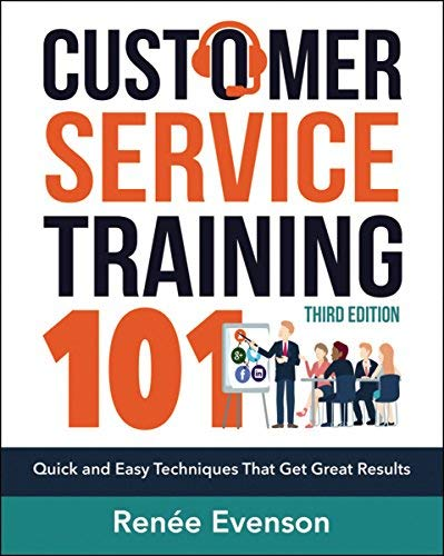 Customer Service Training 101: Quick and Easy Techniques That Get Great Results (Third Edition)