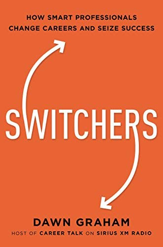 Switchers: How Smart Professionals Change Careers and Seize Success