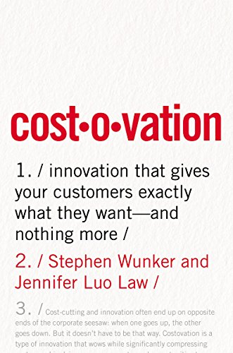 Costovation: Innovation That Gives Your Customers Exactly What They Want - And Nothing More