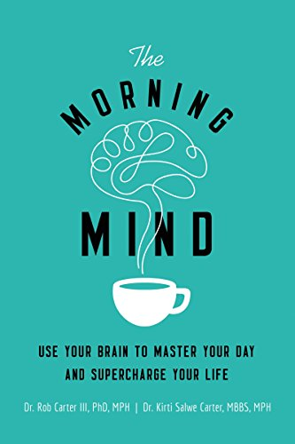 The Morning Mind: Use Your Brain to Master Your Day and Supercharge Your Life