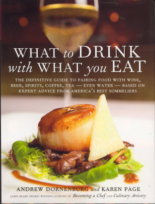 What to Drink with What You Eat: The Definitive Guide to Pairing Food with Wine, Beer, Spirits, Coffee, Tea - Even Water