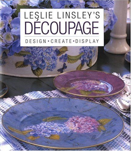 Leslie Linsley's Découpage: Design Create Display