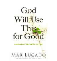 God Will Use This for Good: Surviving the Mess of Lfe