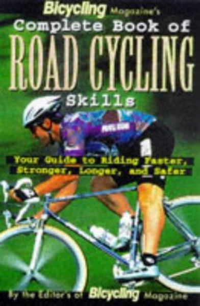 Complete Book of Road Cycling Skills (Bicycling Magazine)