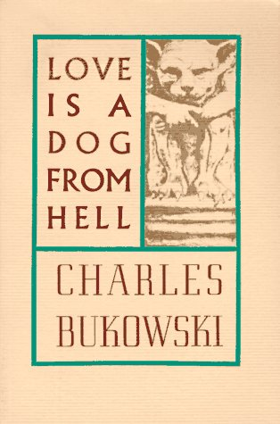 Love Is a Dog from Hell: Poems, 1974-1977