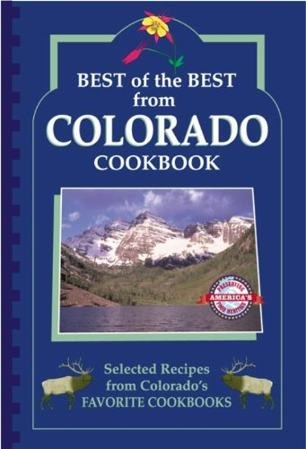 Best of the Best from Colorado: Selected Recipes from Colorado's Favorite Cookbooks