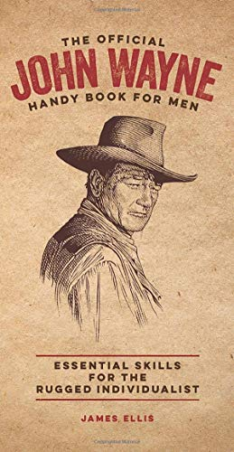 The Official John Wayne Handy Book for Men: Essential Skills for the Rugged Individualist