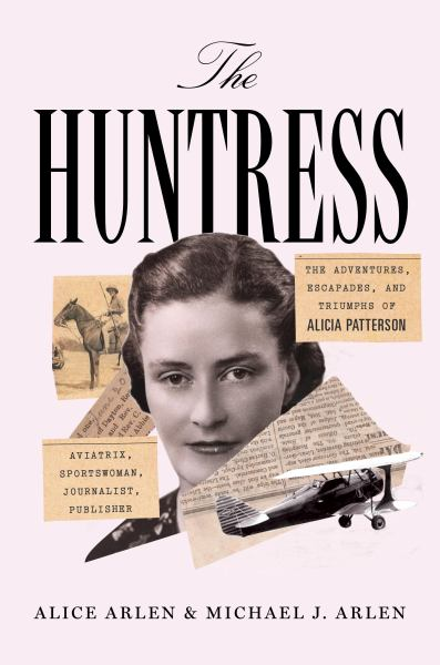 The Huntress: The Adventures, Escapades, and Triumphs of Alicia Patterson