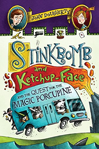 Stinkbomb and Ketchup-Face and the Quest for the Magic Porcupine (Stinkbomb and Ketchup-Face, Bk. 2)