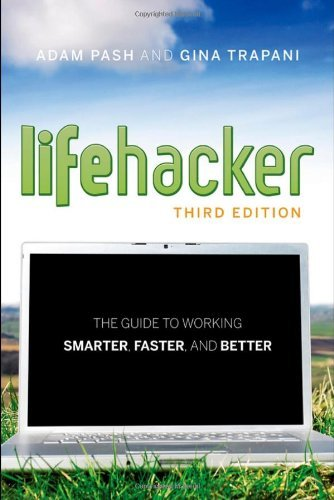Lifehacker: The Guide to Working Smarter, Faster, and Better (Third Edition)