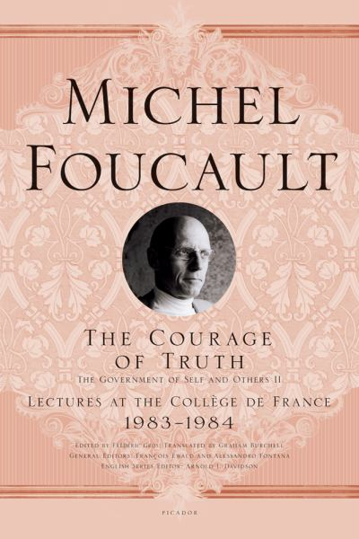 The Courage of Truth: The Government of Self and Others II (Lectures at the College De France 1983-1984)