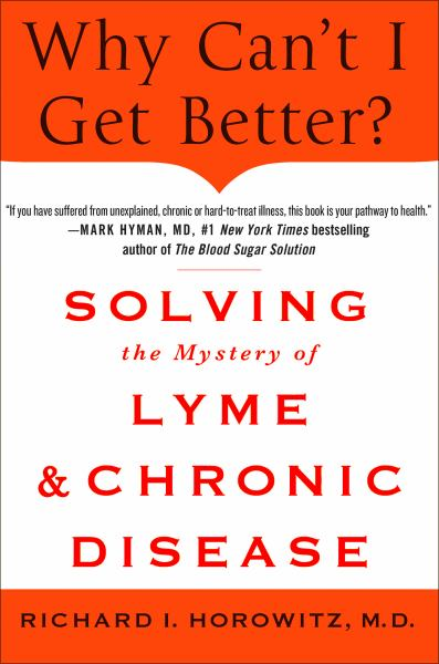 Why Can't I Get Better?: Solving the Mystery of Lyme & Chronic Disease