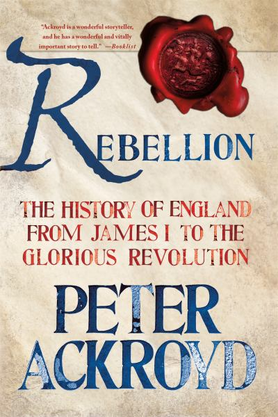 Rebellion: The History of England From James1 to the Glorious Revolution (The History of England, Volume 3)