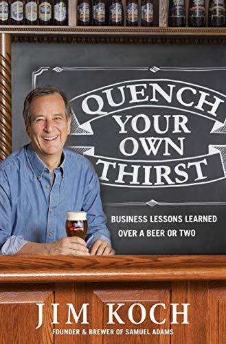 Quench Your Own Thirst - Business Lessons Learned Over a Beer or Two