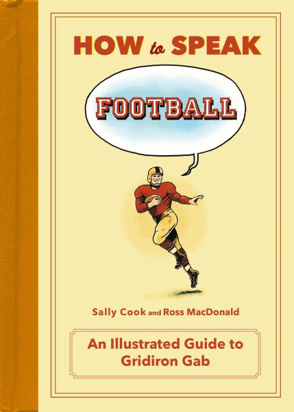 How to Speak Football: From Ankle Breaker to Zebra: An Illustrated Guide to Gridiron Gab