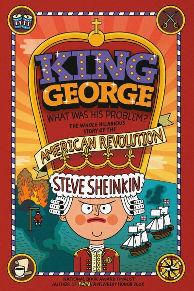 King George What Was His Problem? The Whole Hilarious Story of the American Revolution