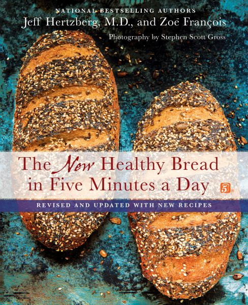 The New Healthy Bread in Five Minutes a Day (Revised and Updated with New Recipes)