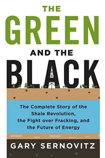 The Green and the Black - The Complete Story of the Shale Revolution, the Fight over Fracking, and the Future of Energy