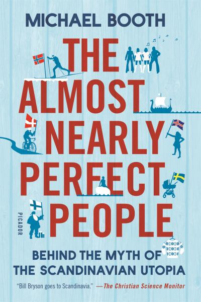 The Almost Nearly Perfect People - Behind the Myth of the Scandinavian Utopia