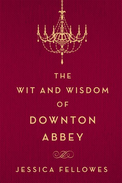 The Wit and Wisdom of Downton Abbey