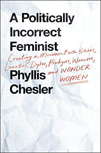 A Politically Incorrect Feminist: Creating a Movement with Bitches, Lunatics, Dykes, Prodigies, Warriors, and Wonder Women
