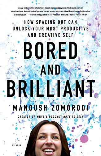 Bored and Brilliant: How Spacing Out Can Unlock Your Most Productive and Creative Self