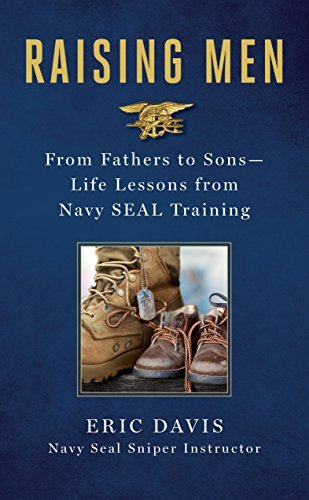 Raising Men: From Fathers to Sons-Life Lessons From Navy SEAL Training