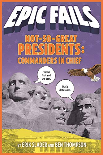 Not-So-Great Presidents: Commanders in Chief (Epic Fails, Bk. 3)