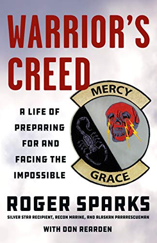 Warrior's Creed: A Life of Preparing for and Facing the Impossible