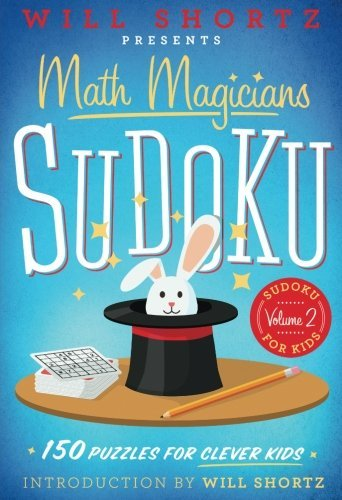 Will Shortz Presents Math Magicians Sudoku: 150 Puzzles for Clever Kids (Sudoku for Kids, Vol. 2)
