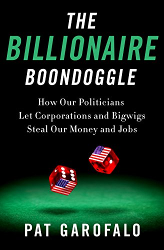 The Billionaire Boondoggle: How Our Politicians Let Corporations and Bigwigs Steal Our Money and Jobs