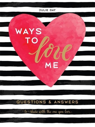 Ways to Love Me: Questions & Answers to Share with the One You Love
