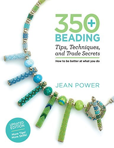 350+ Beading Tips, Techniques, and Trade Secrets (Updated Edition)