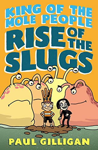 Rise of the Slugs (King of the Mole People Bk. 2)