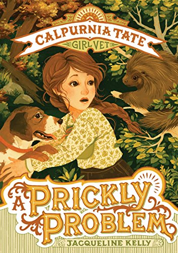 A Prickly Problem (Calpurnia Tate, Girl Vet, Bk.4)