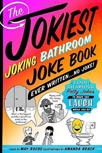 The Jokiest Joking Bathroom Joke Book Ever Written...No Joke!