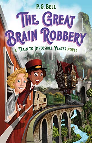 The Great Brain Robbery (A Train to Impossible Places, Bk. 2)