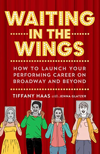 Waiting in the Wings: How to Launch Your Performing Career on Broadway and Beyond