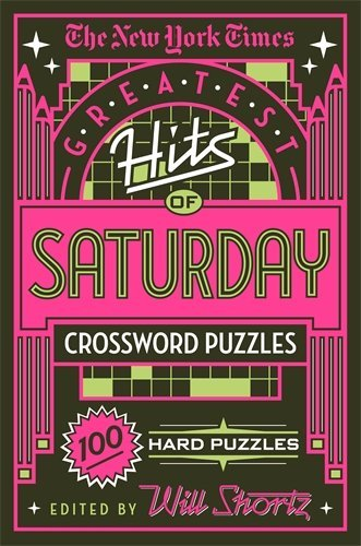 The New York Times Greatest Hits of Saturday Crossword Puzzles: 100 Hard Puzzles