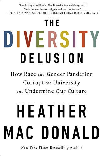 The Diversity Delusion: How Race and Gender Pandering Corrupt the University and Undermine Our Culture