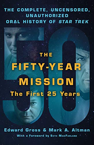 Fifty-Year Mission: The Complete, Uncensored, Unauthorized Oral History of Star Trek