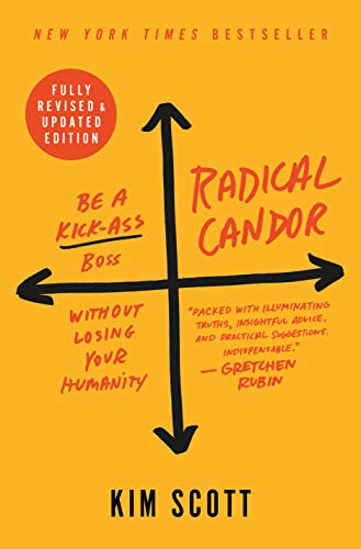 Radical Candor: Be a Kick-Ass Boss Without Losing Your Humanity (Fully Revised & Updated Edtion)