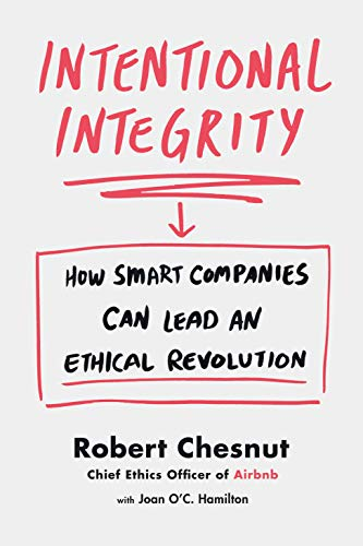 Intentional Integrity: How Smart Companies Can Lead an Ethical Revolution